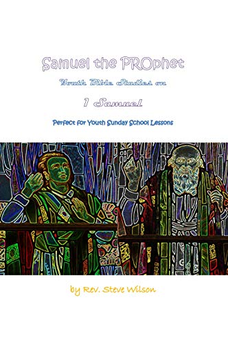 Samuel the PROphet: Youth Bible Studies on 1 Samuel - Perfect for Youth Sunday School Lessons by [Wilson, Rev. Steve]