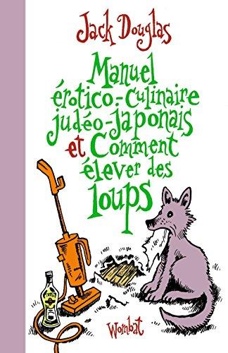Manuel érotico-culinaire judéo-japonais et comment élever des loups Jack Douglas