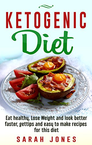 Ketogenic Diet: Eat healthy, Lose weight and look better faster get tips and easy to make recipes for this diet (Ketogenic diet, ketogenic diet for beginners, ... diet cookbook, keto clarity Book 1) Kindle Edition