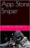App Store Sniper - Mobile App Optimization Secrets Revealed (2017 Edition): Learn app marketing and optimize your apps/games today with this step by step ... Guide/Handbook(No Blackhat, Whitehat Only)