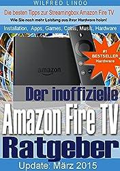 Amazon Fire TV und Fire TV Stick - der inoffizielle Ratgeber: Tipps zu Installation, Apps, Games, Coins, Fotos, Musik und Hardware der Streamingbox