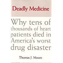 Deadly Medicine: Why Tens of Thousands of Heart Patients Died in America'a Worst Drug Disaster