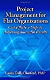 Project Management for Flat Organizations, Laura Dallas Burford, 1604270845