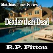 Deader Than Dead: Matthias Jones Series | R. P. Fitton