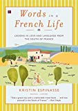 Front cover for the book Words in a French Life: Lessons in Love and Language from the South of France by Kristin Espinasse