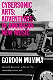 Cybersonic Arts: Adventures in American New Music (Music in American Life)