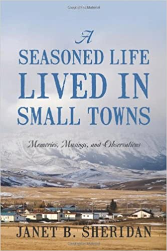 A Seasoned Life Lived in Small Towns: Memories, Musings, and Observations