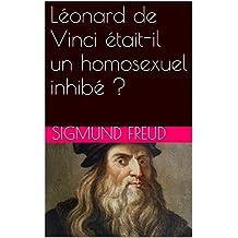 Léonard de Vinci était-il un homosexuel inhibé ? (French Edition)