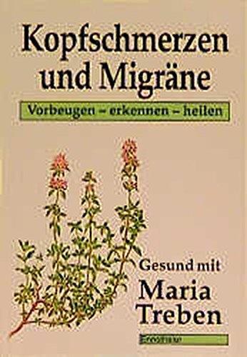 Kopfschmerzen Und Migräne  Vorbeugen   Erkennen   Heilen  Gesund Mit Maria Treben