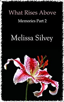 What Rises Above (Memories Book 2) by [Silvey, Melissa]