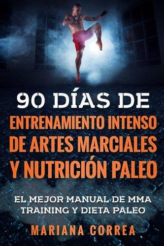 90 DIAS DE ENTRENAMIENTO INTENSO DE ARTES MARCIALES y NUTRICION PALEO: EL MEJOR MANUAL DE MMA TRAINING y DIETA PALEO (Spanish Edition) [Mariana Correa] (Tapa Blanda)