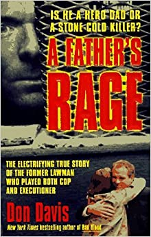 A Father's Rage (St. Martin's True Crime Library) by Don Davis (1997-01-03)