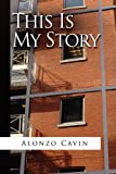 This Is My Story, Alonzo Cavin, 1441507949