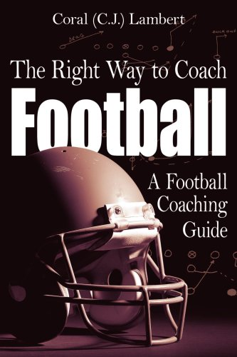 The Right Way to Coach Football: A Football Coaching Guide