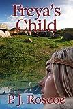 Freya's Child, P. Roscoe, 1482579723