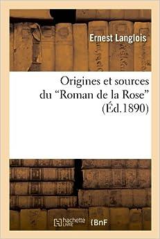 Origines Et Sources Du Roman de La Rose (Ed.1890) (Litterature)