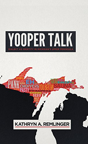 Yooper Talk: Dialect as Identity in Michigan's Upper Peninsula (Languages and Folklore of Upper Midwest)