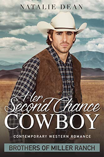 Her Second Chance Cowboy: Contemporary Western Romance Novel (Brothers of Miller Ranch Book 1) ()
