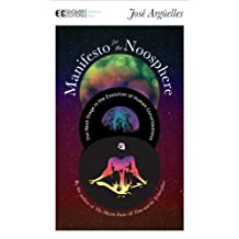 Manifesto for the Noosphere: The Next Stage in the Evolution of Human Consciousness (Manifesto Series)