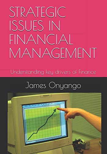 STRATEGIC ISSUES IN FINANCIAL MANAGEMENT: Understanding key drivers of Finance