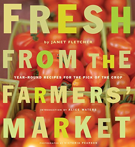 Fresh from the Farmers' Market: Year-Round Recipes for the Pick of the Crop by [Fletcher, Janet]