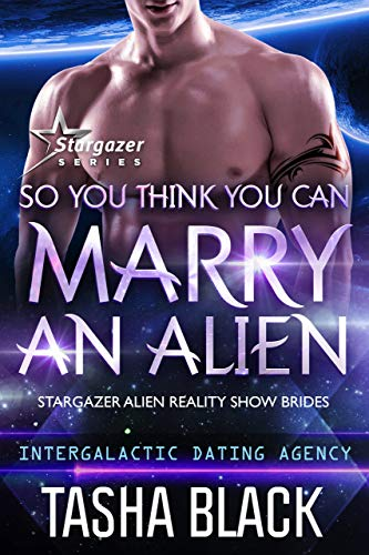 So You Think You Can Marry an Alien: Stargazer Alien Reality Show Brides #1 (Intergalactic Dating Agency) by [Black, Tasha]