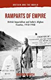 Ramparts of Empire: British Imperialism and India's Afghan Frontier, 1918-1948 (Britain and the World)