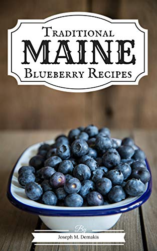 Traditional Maine Blueberry Recipes by Joseph Demakis