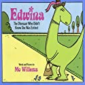 Edwina: The Dinosaur Who Didn't Know She Was Extinct Audiobook by Mo Willems Narrated by Cher Willems, Mo Willems