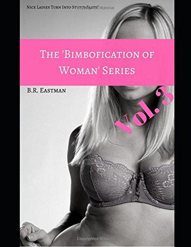 The 'Bimbofication of Woman' Series, Vol. 3: Nice Ladies Turn Into Stupid Sluts!