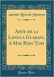 Arte de la Lengua Guarani, ó Mas Bien Tupi Classic Reprint