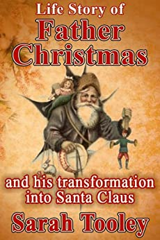 Life Story of Father Christmas, and his transformation ...