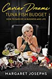 Caviar Dreams, Tuna Fish Budget: How to Survive in