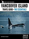 Vancouver Island Travel Guide: The Essentials (West Coast Explorer—Vancouver Island Book 1)