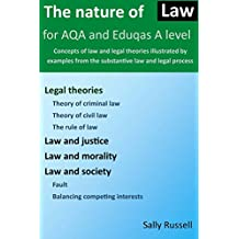 The Nature of Law for AQA and Eduqas A Level: Concepts of law and legal theories illustrated by examples from the substantive law and legal process
