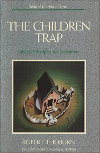 The children trap the biblical blueprint for education biblical the children trap the biblical blueprint for education biblical blueprints series amazon robert l thoburn books malvernweather Images