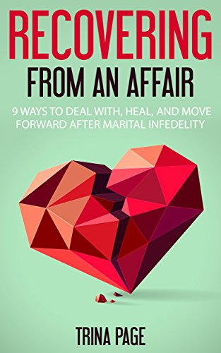 Recovering from an Affair: 9 ways to deal with, heal, and  move forward after an affair (Affairs, Marital Infidelity, Marital Affairs Book 1)