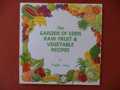 The Garden of Eden Raw Fruit and Vegetable Recipes