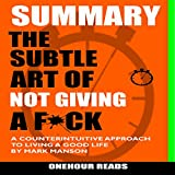 #3: Summary: The Subtle Art of Not Giving a F*ck: A Counterintuitive Approach to Living a Good Life by Mark Manson