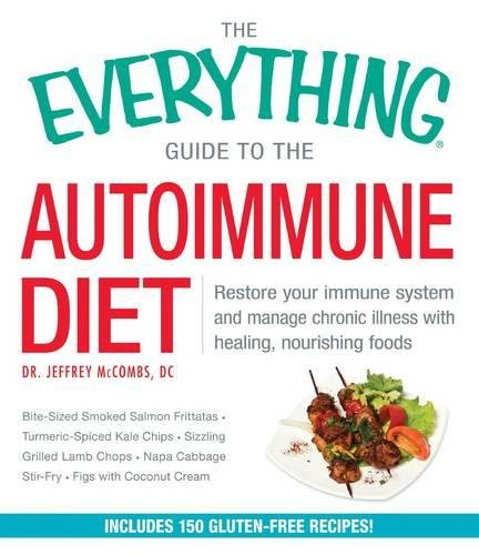 The Everything Guide To The Autoimmune Diet: Restore Your Immune System and Manage Chronic Illness with Healing, Nourishing Foods (Everything Series)