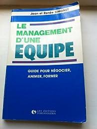 Le management d'une equipe / guide pour negocier, animer, former par Monique Simonet