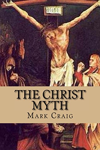 Book: The Christ Myth - If Jesus did not exist would Christianity survive? by Mark Gerard Craig
