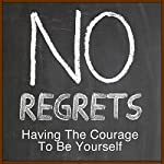 No Regrets: Having Courage to Be Yourself | Rick McDaniel