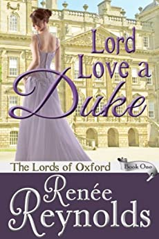 Lord Love a Duke (The Lords of Oxford Book 1) by [Reynolds, Renée]