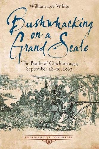 BUSHWHACKING ON A GRAND SCALE BATTLE OF CHICKAMAUGA, By William Lee White VG  - $69.75