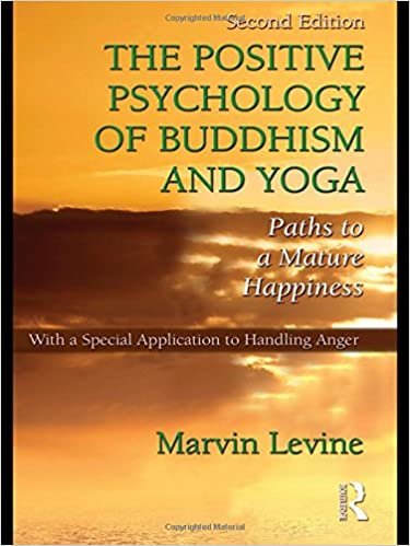 The Positive Psychology of Buddhism and Yoga: Paths to A ...