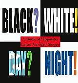 Black? White! Day? Night! - A Book of Opposites (Ala Notable Children's Books (Awards)) (Neal Porter Books)