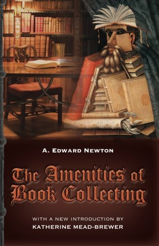 The Amenities of Book Collecting: and Kindred Affections
