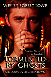 Tormented By Ghosts: Vengeance Knows no Boundaries (Shadows of Chinatown Paranormal Thriller Series Book 1)
