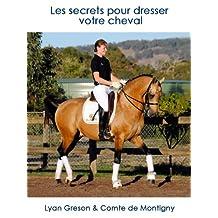 Les secrets pour dresser votre cheval (French Edition)